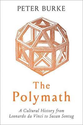 Polymath: A Cultural History From Leonardo Da Vinci To Susan Sontag