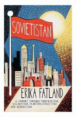 Erika Fatland | Sovietistan | 9780857057747 | Daunt Books