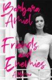 Barbara Amiel | Friends and Enemies | 9781472134219 | Daunt Books
