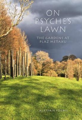 Alasdair Forbes | On Psyche's Lawn: The Gardens at Plaz Metaxu | 9781910258811 | Daunt Books
