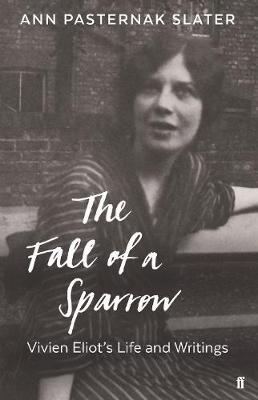 The Fall of A Sparrow: Vivian Eliot's Life and Writings