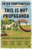 Peter Pomerantsev | This is Not Propaganda | 9780571338641 | Daunt Books