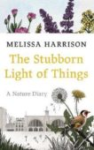 Melissa Harrison | The Stubborn Light of Things: A Nature Diary | 9780571363506 | Daunt Books