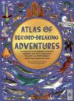 Emily Hawkins and Lucy Letherland | Atlas of Record Breaking Adventures | 9780711255630 | Daunt Books