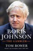 Tom Bower | Boris Johnson: The Gambler | 9780753554906 | Daunt Books