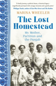 The Lost Homestead: My Mother, Partition and The Punjab
