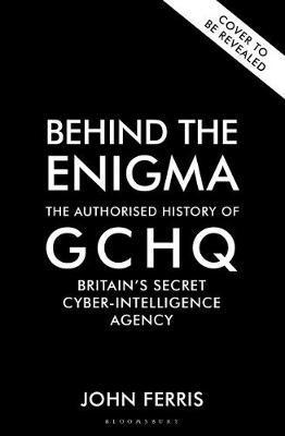 John Ferris   Behind the Enigma: The Authorised History of GCHQ   9781526605467   Daunt Books