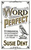 Susie Dent | Word Perfect | 9781529311518 | Daunt Books