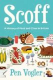 Pen Vogler | Scoff - A History of Food and Class in Britain | 9781786496478 | Daunt Books