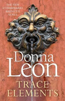 Donna Leon | Trace Elements | 9781787465121 | Daunt Books