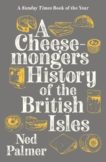 Ned Palmer | A Cheesemonger's History of the British Isles | 9781788161176 | Daunt Books