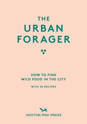 The Urban Forager: How To Find and Cook Wild Food in the City