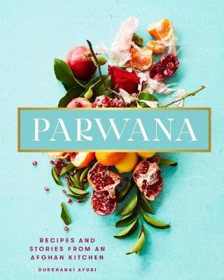 Durkhanai Ayubi | Parwana Recipes and Stories from an Afghan Kitchen | 9781911632238 | Daunt Books