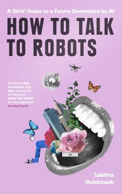 Tabitha Goldstaub | How to Talk to Robots | 9780008405878 | Daunt Books