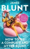 James Blunt | How To Be A Complete and Utter Blunt | 9780349134710 | Daunt Books