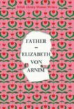 Elizabeth von Arnim | Father | 9780712353182 | Daunt Books