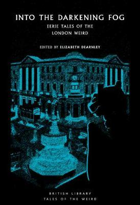 Elizabeth Dearnley | Into the London Fog: Eerie Tales from the Weird City | 9780712353762 | Daunt Books