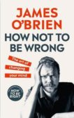 James O'Brien   How Not To Be Wrong   9780753557709   Daunt Books