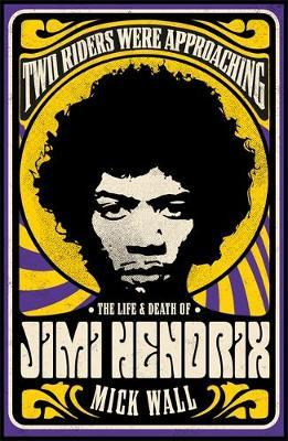 Two Riders Were Approaching: The Life and Death of Jimi Hendrix