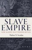 Padraic X Scanlan | Slave Empire: How Slavery Built Modern Britain | 9781472142351 | Daunt Books