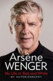 Arsene Wenger | My Life in Red and White | 9781474618243 | Daunt Books