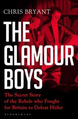 Glamour Boys: The Secret Story of the Rebels Who Fought For Britain To Defeat Britain