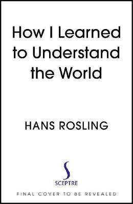 Hans Rosling | How I Learned to Understand the World | 9781529375022 | Daunt Books