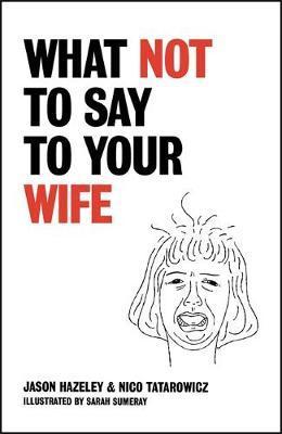 Jason Hazeley and Nico Tatarowicz | What Not to Say to Your Wife | 9781529411515 | Daunt Books