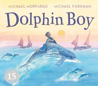 Michael Morpurgo | Dolphin Boy | 9781783447503 | Daunt Books