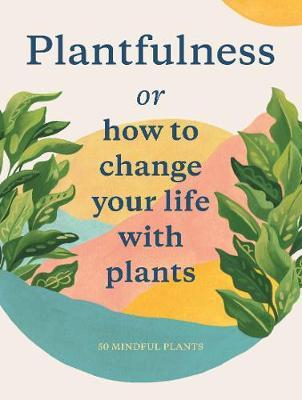 Plantfulness Or How To Change Your Life With Plants