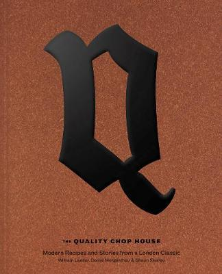 Quality Chop House: Modern Recipes and Stories From A London Classic