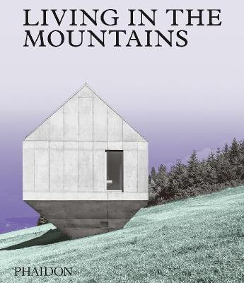 Phaidon | Living in the Mountains | 9781838660840 | Daunt Books