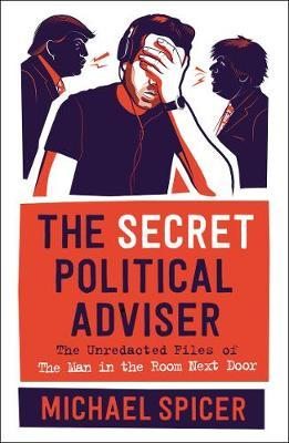 Michael Spicer | The Secret Political Adviser | 9781838853143 | Daunt Books