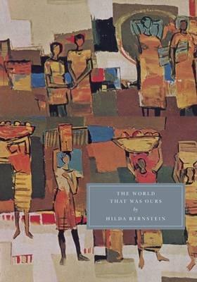 Hilda Bernstein   The World that was Ours   9781906462093   Daunt Books