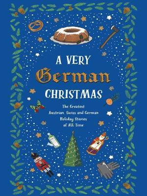 A Very German Christmas: The Greatest Austrian, Swiss and German Holiday Stories of All Time