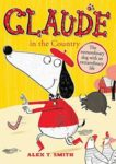 Alex T Smith | Claude in the Country | 9781444909289 | Daunt Books