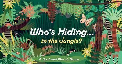 Caroline Selmes | Whose Hiding in the Jungle: A Spot and Match Game | 9781786276568 | Daunt Books