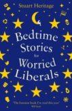 Stuart Heritage | Bedtime Stories for Worried Liberals | 9781788163385 | Daunt Books