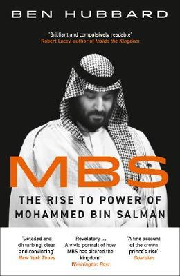 Mbs: The Rise To Power of Mohammed Bin Salman