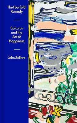 John Sellars | The Fourfold Remedy: Epicurus and the Art of Happiness | 9780241419564 | Daunt Books