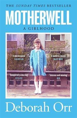 Deborah Orr | Motherwell: A Girlhood | 9781474611466 | Daunt Books