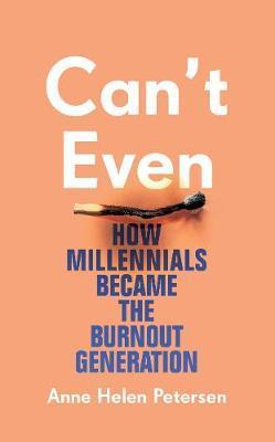 Anne Helen Petersen | Can't Even: How Millennials Became the Burnout Generation | 9781784743345 | Daunt Books