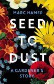 Marc Hamer | Seed to Dust: A Gardener's Story | 9781787302068 | Daunt Books