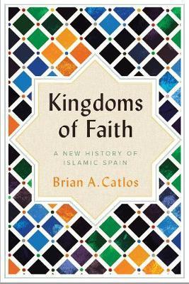Kingdoms of Faith: A New History of Islamic Spain