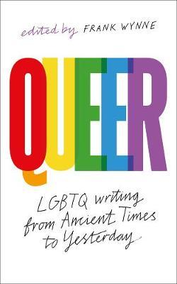 Queer – Lgbtq Writing From Ancient Times To Yesterdayedited By Frank Wynne