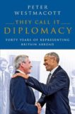 Peter Westmacott | They Call it Diplomacy | 9781800240964 | Daunt Books