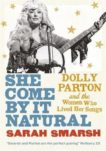 Sarah Smarsh | She Come by it Natural: Dolly Parton and the Women Who Lived Her Songs | 9781911590514 | Daunt Books