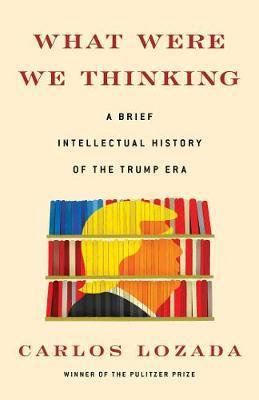 Carlos Lozada | What Were We Thinking | 9781982145620 | Daunt Books