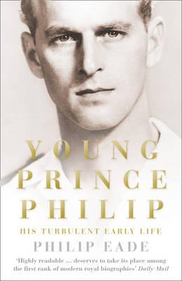 Young Prince Philip: The True Story of His Early Turbulent Life