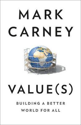 Mark Carney | Value(s): Building a Better World for All | 9780008421090 | Daunt Books